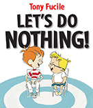 0763634409.med Lets Do Nothing by Tony Fucile